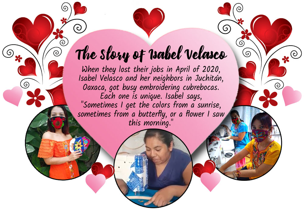 The Story of Isabel Velasco: When they lost their jobs in April of 2020, Isabel Velasco and her neighbors in Juchitán, Oaxaca got busy embroidering <i>cubrebocas</i>. Each one is unique. Isabel says,