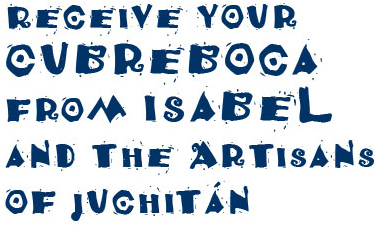 Receive Your Cubreboca from Isabel and the Artisans of Juchitán